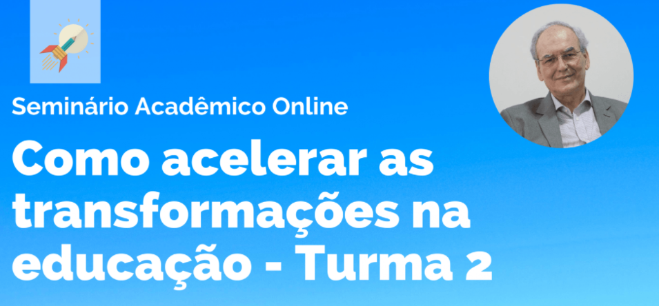 """Seminário online: """"Como acelarar as transformações na educação"""", com José Moran"""